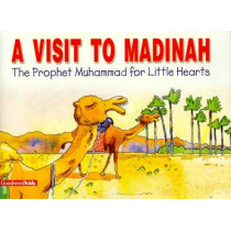 A Visit to Madinah (Prophet Muhammad for Little Hearts)