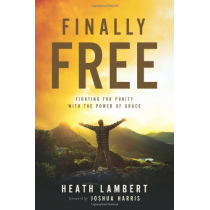 Finally Free: Fighting for Purity with the Power of Grace