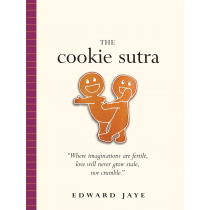 The Cookie Sutra: An Ancient Treatise: that Love Shall Never Grow Stale. Nor Crumble